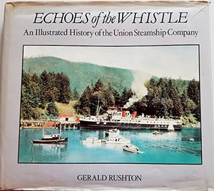 """Echoes of the Whistle: An Illustrated History of the Union Steamship Company"" (used book)"