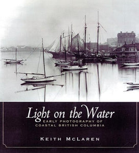 """Light on the Water: Early Photography of Coastal British Columbia"" (used book)"
