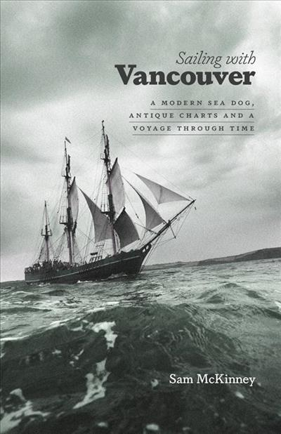 Sailing with Vancouver: A Modern Sea Dog, Antique Charts and a Voyage Through Time