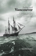 """Sailing with Vancouver: A Modern Sea Dog, Antique Charts and a Voyage Through Time"""