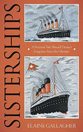 """Sisterships: A Fictional Tale Aboard Titanic's Forgotten Sister the Olympic"""