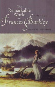 """The Remarkable World of Frances Barkley: 1769-1845"""