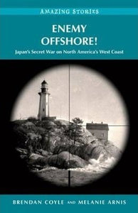 Enemy Offshore! Japan's Secret War on North America's West Coast