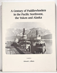 """A Century of Paddlewheelers in the Pacific Northwest, the Yukon, and Alaska"""