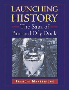 """Launching History: The Saga of Burrard Dry Dock"" (used book)"