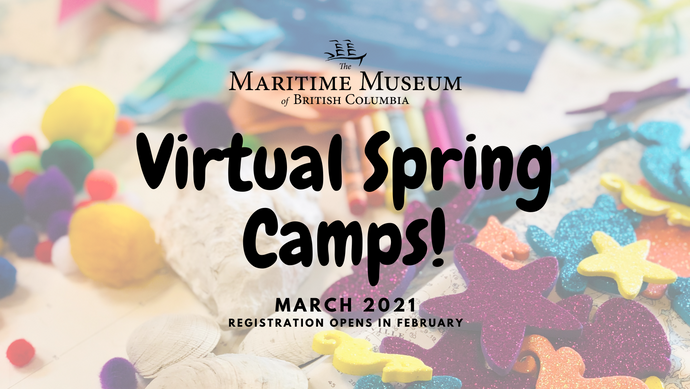 The maritime museum of BC logo over the text Virtual Spring Camps! March 2021, Registration Opens in February. The background is an assortment of colourful craft supplies on a nautical chart.