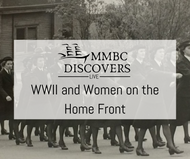 Image of women in uniform marching. The Words MMBC Discovers Live and WWII and Women on the Home Front are in the centre of the image.