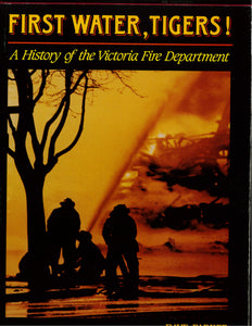 """First Water, Tigers!: A History of the Victoria Fire Department"" (used book)"