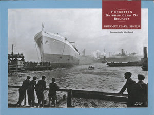 """Forgotten Shipbuilders of Belfast: Workman, Clark, 1880-1935"" (used book)"