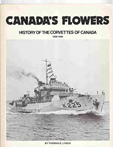 """Canada's Flowers: History of the Corvettes of Canada 1939-1945"" (used book)"