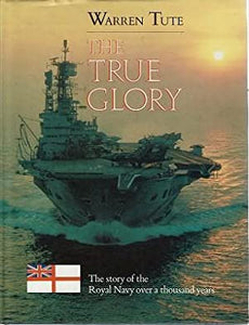 """The True Glory: The story of the Royal Navy over a Thousand Years"" (used book)"