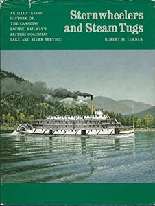 """Sternwheelers and Steam Tugs: An Illustrated History of the Canadian Pacific Railway's British Columbia Lake and River Service"" (used book)"