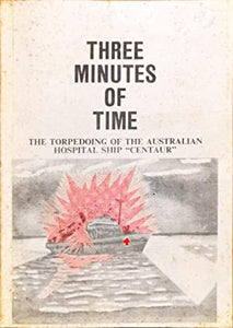 """Three Minutes of Time: The Torpedoing of the Australian Hospital Ship 'Centaur'"" (used book)"