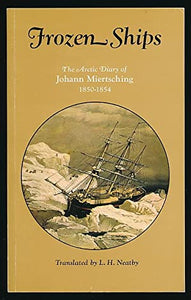 """Frozen Ships: The Arctic Diary of Johann Miertsching 1850 - 1854"" (used book)"