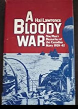 """A Bloody War: One Man's Memories of the Canadian Navy 1939-45"" (used book)"
