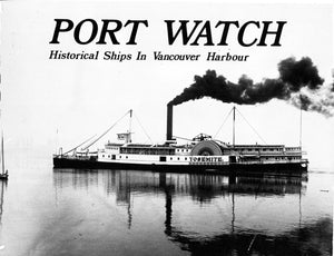 """Port Watch: A Retrospective Look at 100 years of Ships and Shipping in Vancouver Harbour"" (used book)"