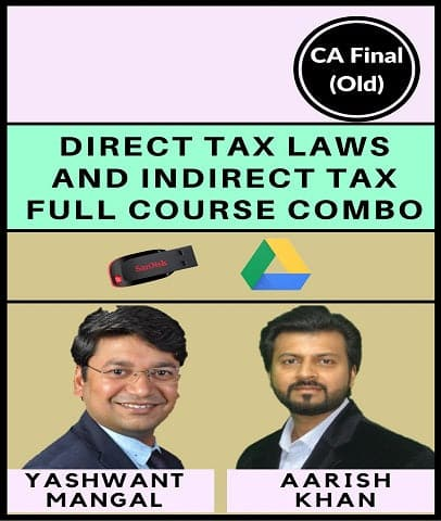 CA Final (Old) Direct Tax Laws and Indirect Tax  Full Course Combo By Aarish Khan & Yashwant Mangal - Zeroinfy