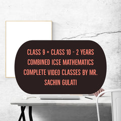 Class 9 + Class 10 - 2 Years Combined CBSE Mathematics Complete Video Classes By Mr. Sachin Gulati - Zeroinfy
