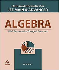 Skill in Mathematics, Algebra for IIT JEE Main and Advanced By Dr. S K Goyal - Zeroinfy