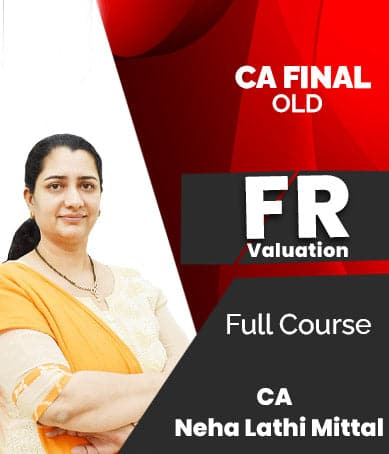 CA Final (Old) Financial Reporting (FR) - Valuation Full Course Videos By Neha Lathi Mittal - Zeroinfy