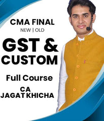 CMA Final GST and Custom Full Course Video Lectures by Jagat Khicha (Old/New)