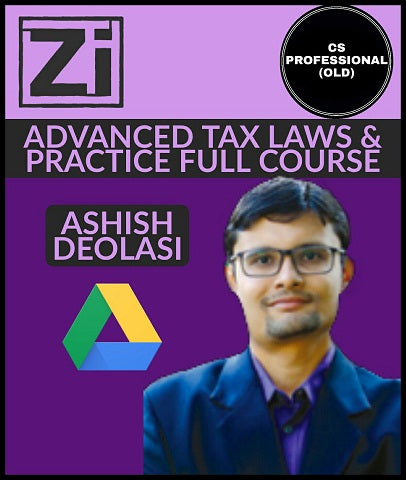 CS Professional (Old) Advanced Tax Laws And Practice Full Course Videos By Ashish Deolasi - Zeroinfy