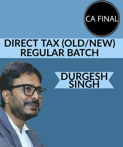 CA Final Direct Tax Laws Regular Batch by Durgesh Singh (Old/New) - Zeroinfy