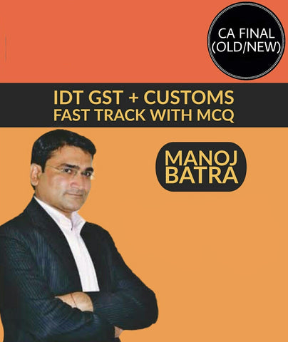 CA Final Indirect Tax (IDT) Fast Track By Manoj Batra With MCQ (New/Old) - Zeroinfy