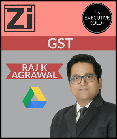 CS Executive (Old) GST  By Raj K Agrawal - Zeroinfy