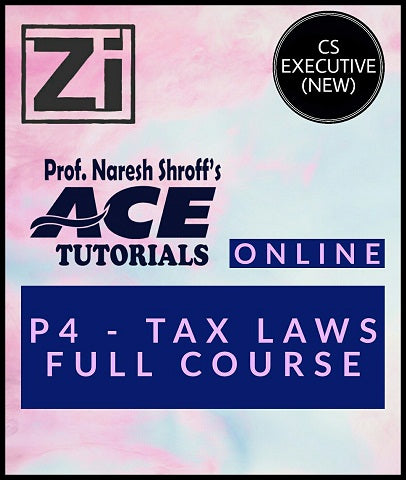 CS Executive (New) Paper 4 Tax Laws Full Course Video Lectures By ACE Tutorials - Zeroinfy