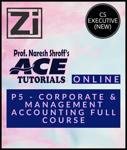 CS Executive (New) Paper 5 Corporate & Management Accounting  Full Course By ACE Tutorials - Zeroinfy