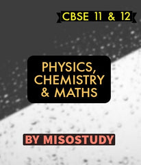 CBSE 11&12th Physics,Chemistry and Mathematics By Misostudy - Zeroinfy