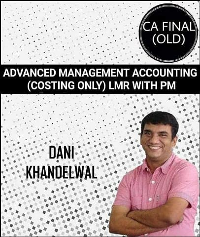 CA Final Adv Management Accounting (Costing Only) LMR with Practice Module by Dani Khandelwal (Old) by Zeroinfy