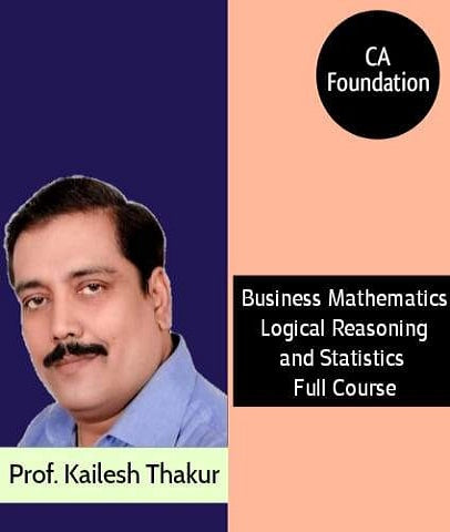 CA Foundation Business Mathematics Logical Reasoning and Statistics Full Course By Prof Kailash Thakur - Zeroinfy