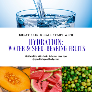 Great Skin & Hair Start with Hydration:  Water & Seed-Bearing Fruits