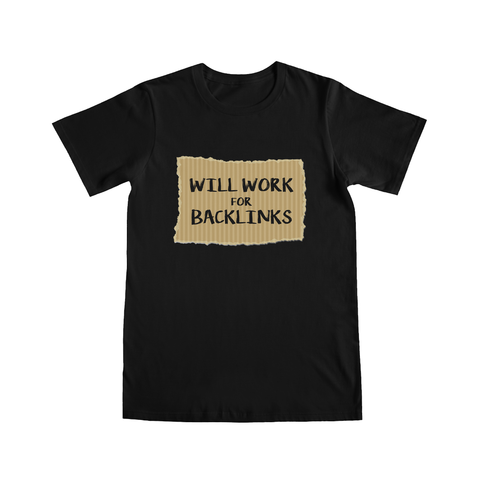Will Work For Backlinks - Cardboard Sign SEO T-Shirt