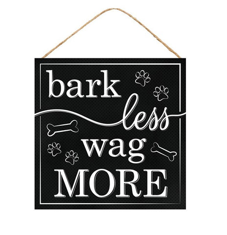 "12""SQ BARK LESS WAG MORE SIGN"