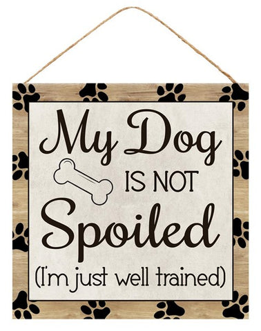 "10""SQ MY DOG IS NOT SPOILED SIGN"