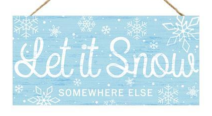 12X6 LET IT SNOW SOMEWHERE METAL SIGN