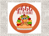 "Gobble til you Wobble Wreath Sign, pumpkin pie Turkey Wreath Sign, 8"" Round Wreath Sign"