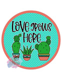 "Love Grows Here Cactus 8"" Round Metal Sign"