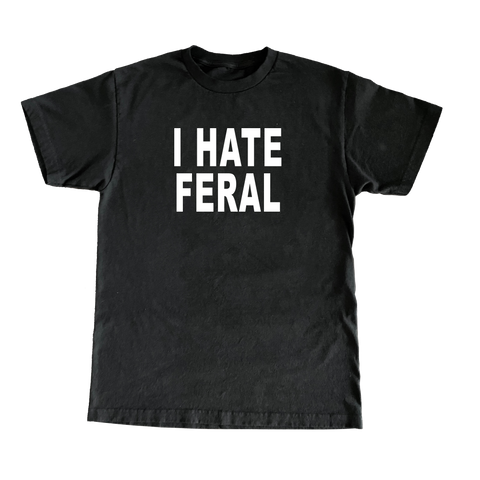I Hate Feral T-Shirt - Black