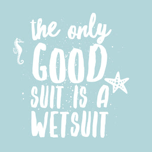 THE ONLY GOOD SUIT IS A WETSUIT - Sue Salton Photo Art