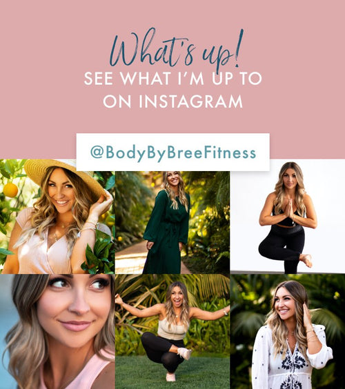 See what I'm up to on Instagram @BodyByBreeFitness