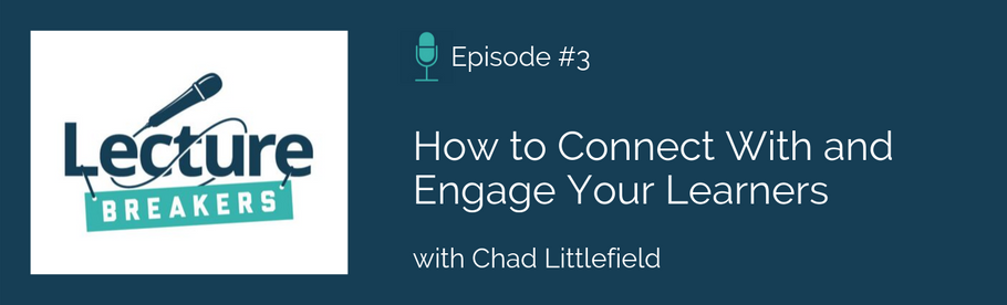 Episode 3: How to Connect With and Engage Your Learners with Chad Littlefield