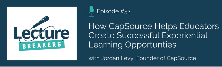 Episode 52: How CapSource Helps Educators Create Successful Experiential Learning Opportunities with Jordan Levy