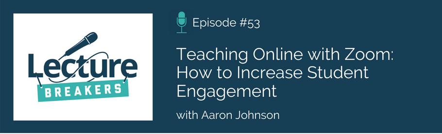 Episode 53: Teaching Online with Zoom: How to Increase Student Engagement with Aaron Johnson