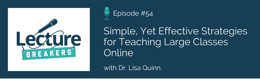 Episode 54: Simple, Yet Effective Strategies for Teaching Large Classes Online with Dr. Lisa Quinn