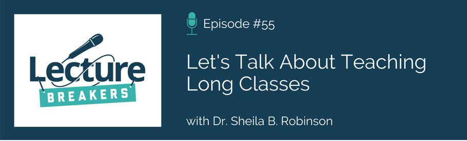 Episode 55: Let's Talk About Teaching Long Classes with Dr. Sheila B. Robinson