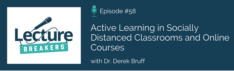 Episode 58: Active Learning in Socially Distanced Classrooms and Online Courses with Dr. Derek Bruff